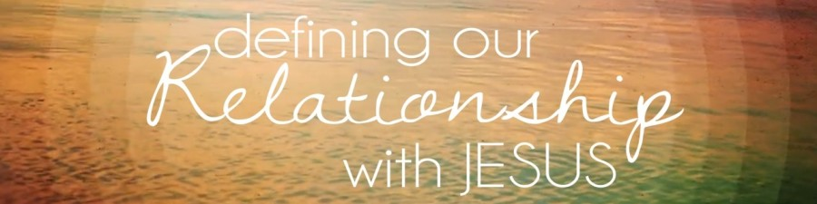 Defining our relationship with Jesus (H)